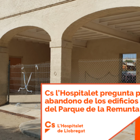 Cs l'Hospitalet pregunta por el abandono de los edificios del Parque de la Remunta